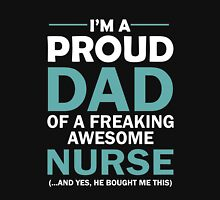 I'M A PROUD DAD OF FREAKING AWESOME NURSE(...AND YES, HE BOUGHT ME THIS) Unisex T-Shirt