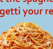 Eat the spaghetti to forgetti your regretti Sticker