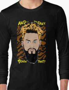 WWE Enzo Amore and You can't teach that Long Sleeve T-Shirt