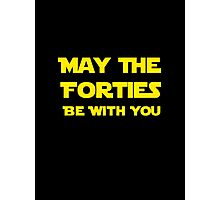 May The Forties Be With You Photographic Print