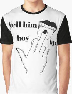 tell him boy bye Graphic T-Shirt