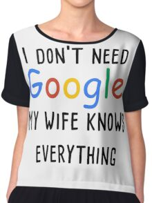 I don't need google my wife knows everything Chiffon Top