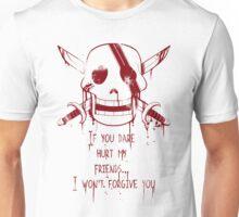 If you dare hurt my friends... Unisex T-Shirt