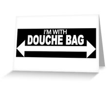 I'm With Douche Bag Greeting Card