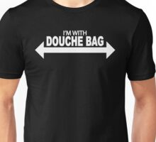 I'm With Douche Bag Unisex T-Shirt