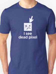 I see dead pixel - white T-Shirt