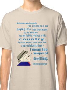 FDR on Wages Classic T-Shirt