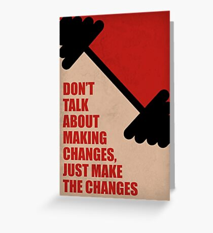 Don't Talk About Making Changes, Just Make The Changes - Corporate Start-up Quotes Greeting Card