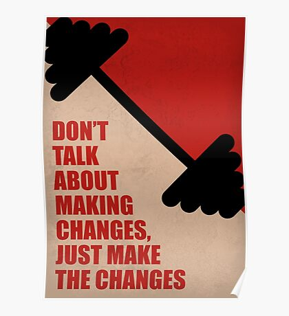 Don't Talk About Making Changes, Just Make The Changes - Corporate Start-up Quotes Poster
