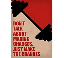 Don't Talk About Making Changes, Just Make The Changes - Corporate Start-up Quotes Photographic Print