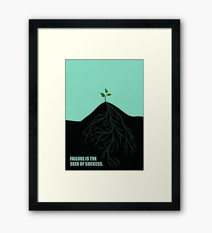 Failure Is The Seed Of Success - Corporate Start-Up Quotes Framed Print