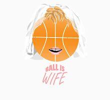 Ball is wife Unisex T-Shirt