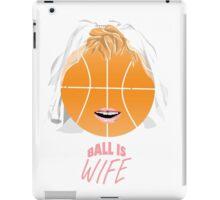 Ball is wife iPad Case/Skin