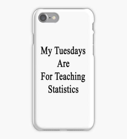 My Tuesdays Are For Teaching Statistics  iPhone Case/Skin