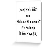 Need Help With Your Statistics Teacher? No Problem If You Have $50  Greeting Card