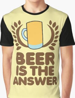 Beer is the ANSWER! with a wreath and BEER JUG Graphic T-Shirt
