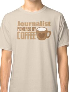 Journalist powered by coffee Classic T-Shirt