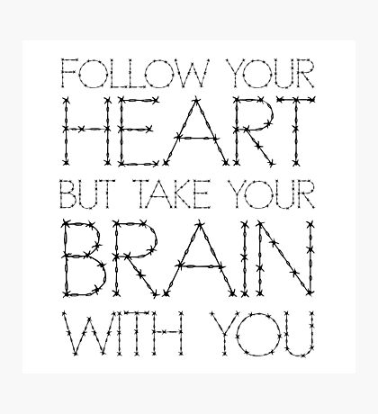 Follow Your Heart Funny Quote Humour Inspirational Cool Photographic Print