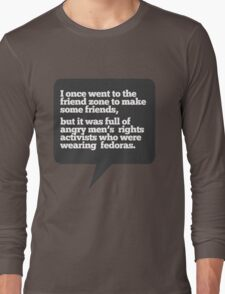 I went to the friend zone once... Long Sleeve T-Shirt