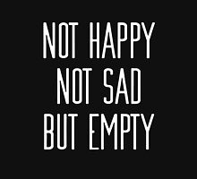 Not Happy Not Sad But Empty Unisex T-Shirt