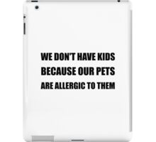 Pets Allergic To Kids iPad Case/Skin