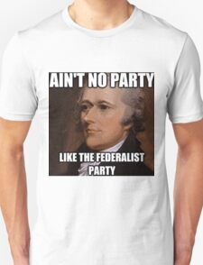 Ain't No Party Hamilton Meme Merch  T-Shirt