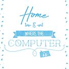 Home is where the computer is by GinHans