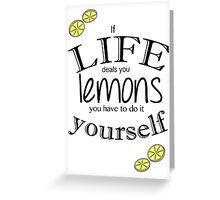 If life deals you lemons Greeting Card