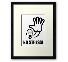 No Stress! Framed Print