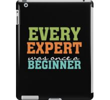 Every Expert Was Once a Beginner Motivational  iPad Case/Skin