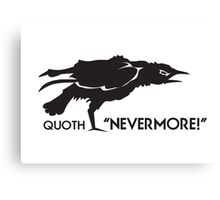 """Quoth the Rave """"Nevermore"""" Canvas Print"""