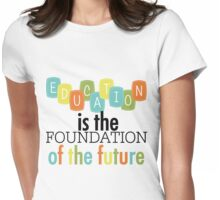 Education Foundation of the Future Text Quotes Womens Fitted T-Shirt