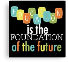 Educational Text Quotes Foundation of the Future Canvas Print