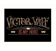 Victor Vale is my Hero Art Print