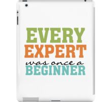 Inspirational Quote Expert Once a Beginner iPad Case/Skin