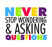 Text Quotes Sayings Never Stop Asking Questions Photographic Print