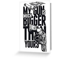 My Gun Is Much Bigger Than Yours  Greeting Card