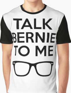 Talk Bernie To Me Graphic T-Shirt