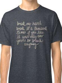 break my heart Classic T-Shirt