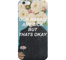 our brains are sick but that's okay iPhone Case/Skin