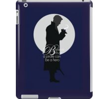 Once Upon a Time - Believe a pirate can be a hero iPad Case/Skin