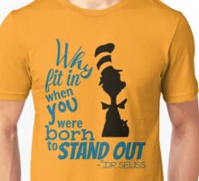 Why Fit in When You Were Born to Stand Out Unisex T-Shirt