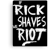 If Rick shaves we riot ! - The Walking Dead Canvas Print