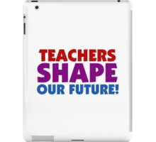 Text Quotes Teachers Shape Our Future iPad Case/Skin
