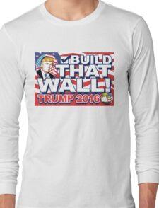 Build That Wall  Trump 2016 Long Sleeve T-Shirt