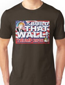 Build That Wall  Trump 2016 Unisex T-Shirt