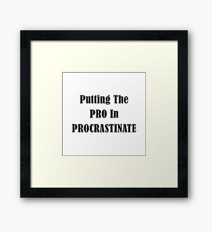 Procrastinate Framed Print