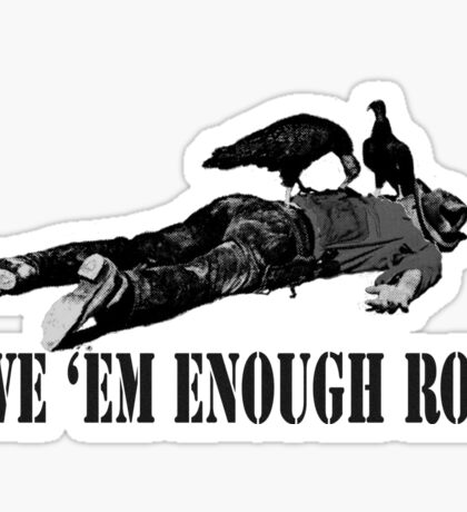 Give 'em enough rope Sticker