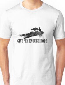 Give 'em enough rope Unisex T-Shirt