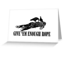 Give 'em enough rope Greeting Card